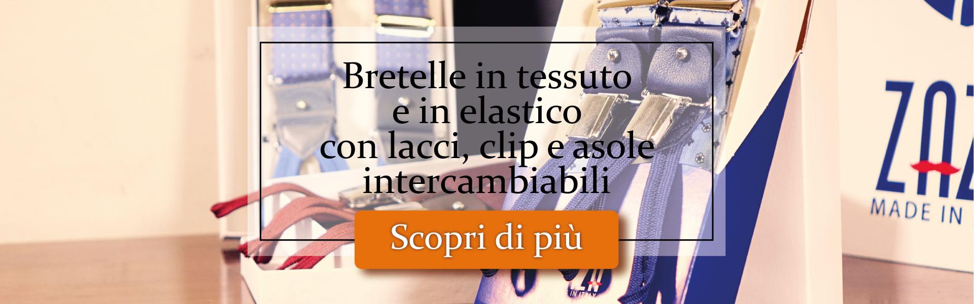 Bretelle fatte a mano in Italia ocn lacci, clip e asole intercambiabili